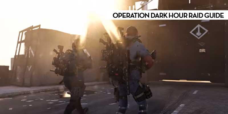 Division 2 Operation Dark Hour Raid Guide