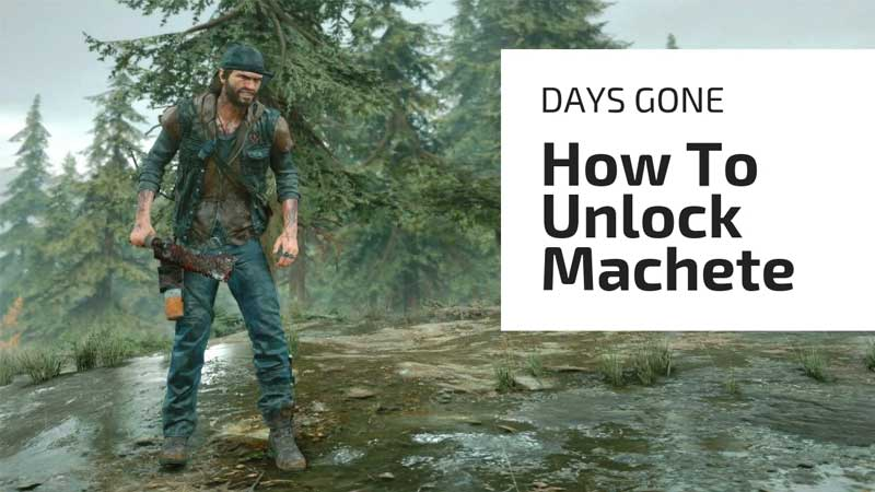 How To Unlock Machete Early In Gone