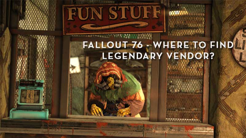 Fallout 76 Soon To Get New Legendary Vendor Called Purveyor