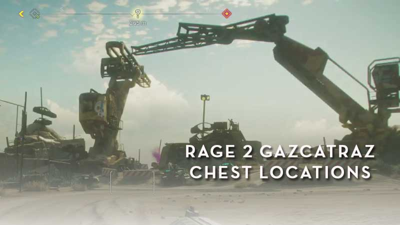 Rage 2 Gazcatraz Chest Locations