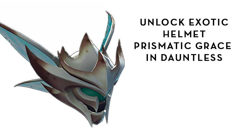 Get Exotic Armor Prismatic Grace In Dauntless