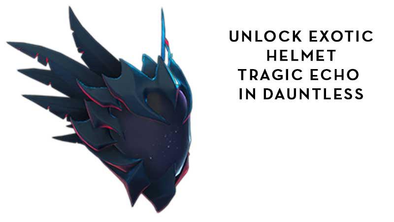 Get Exotic Armor Tragic Echo In Dauntless