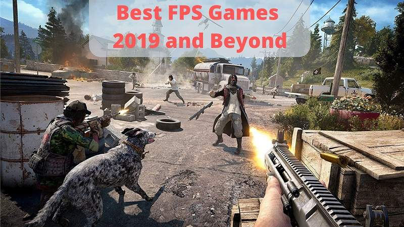 Best FPS Games 2019 and Beyond
