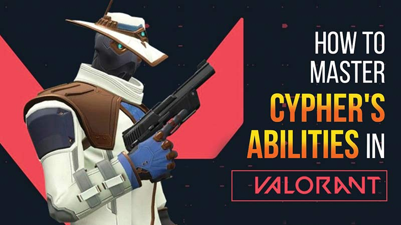 how to play and Master as CYPHER abilities in valorant