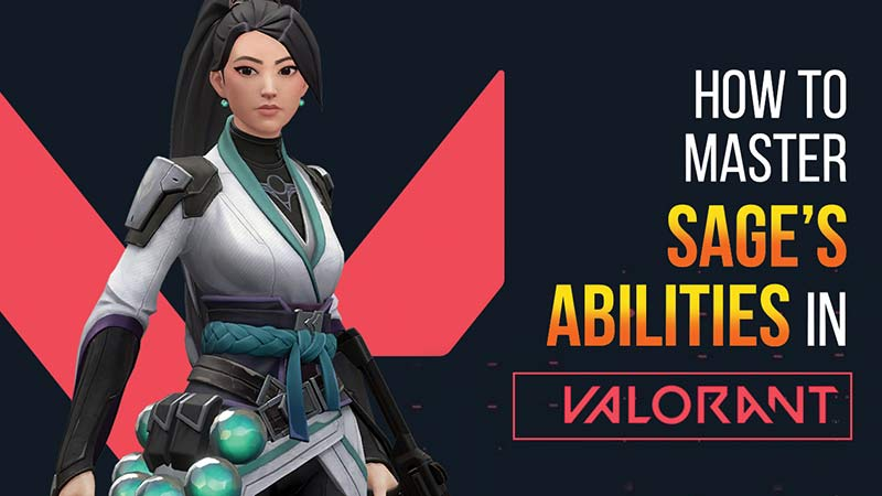 how to play and master as sage abilities in valorant