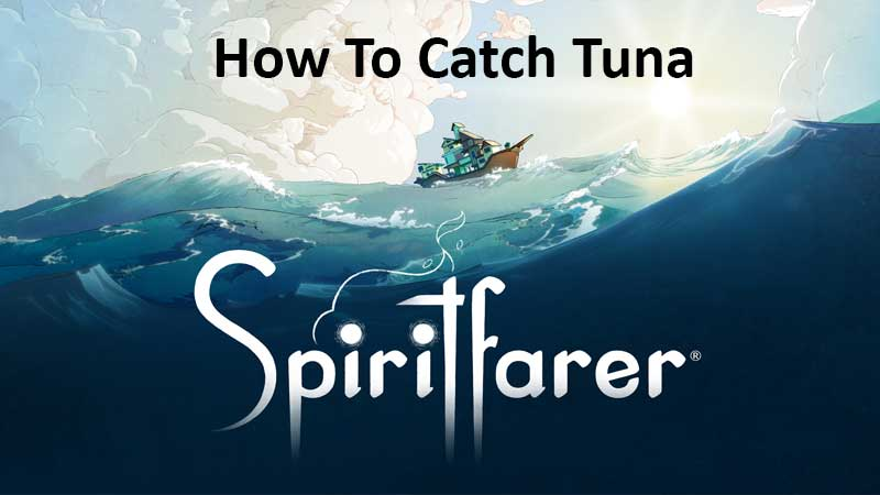 How To Catch Tuna In Spiritfarer