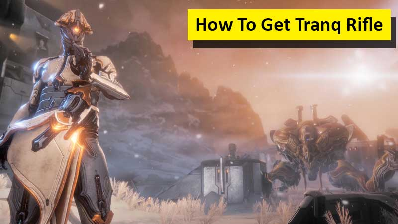 How To Get Tranq Rifle In Warframe