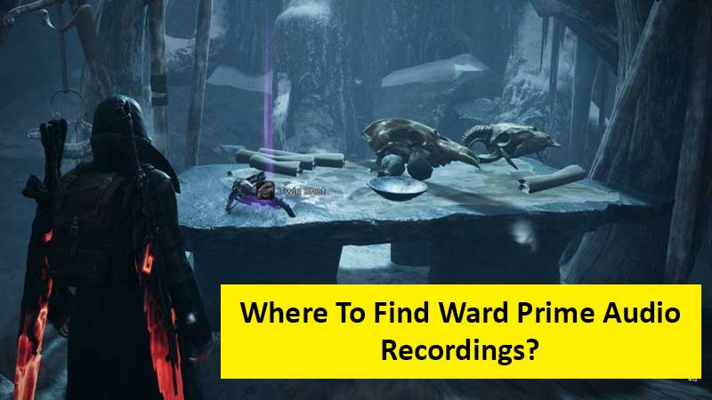 Where To Find Ward Prime Audio Recordings In Remnant From The Ashes