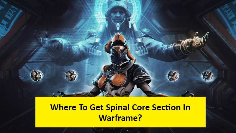 Where to find Spinal Core Section in Warframe