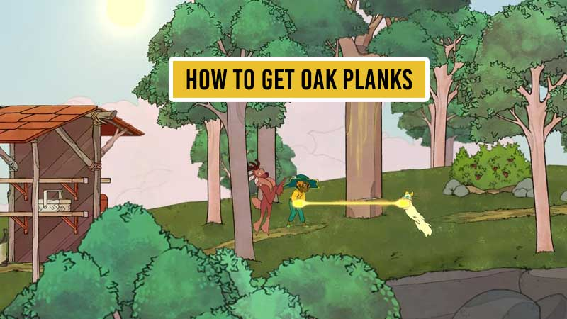 how-to-get-oak-plank-in-spiritfarer