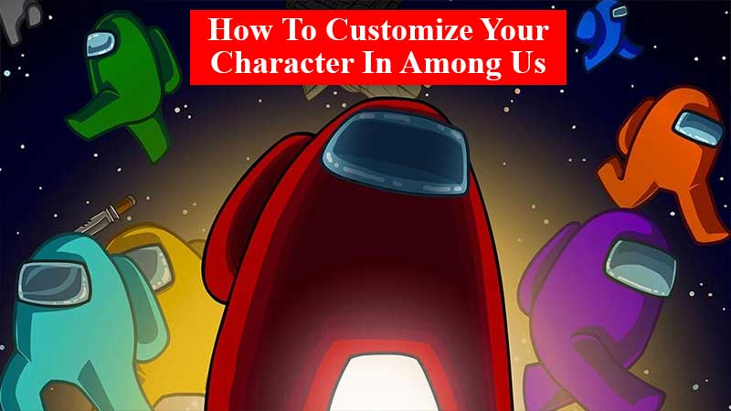 Among Us character customization how to customize your character in Among US