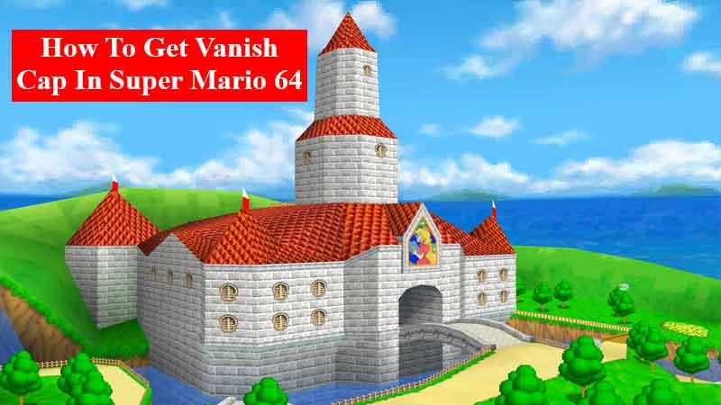 How To Get Vanish Cap In Super Mario 64