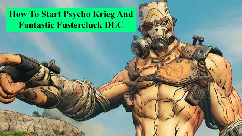 How To Start Psycho Krieg And Fantastic Fustercluck DLC in Borderlands 3