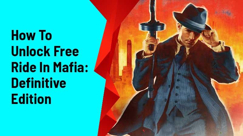 how to unlock free ride in Mafia: Definitive Edition