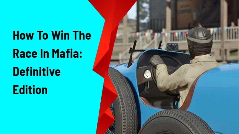 How To Win The Race In Mafia Definitive Edition
