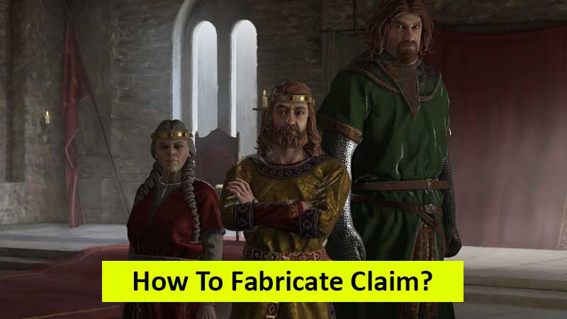 How to fabricate claim in Crusader Kings 3