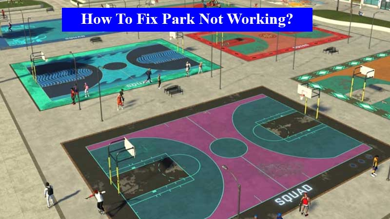 How to fix park not working in NBA 2K21