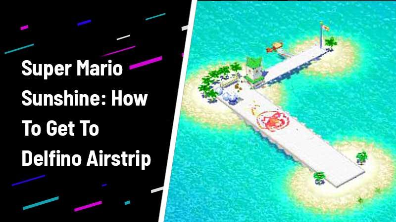 Super Mario Sunshine How To Get To Delfino Airstrip