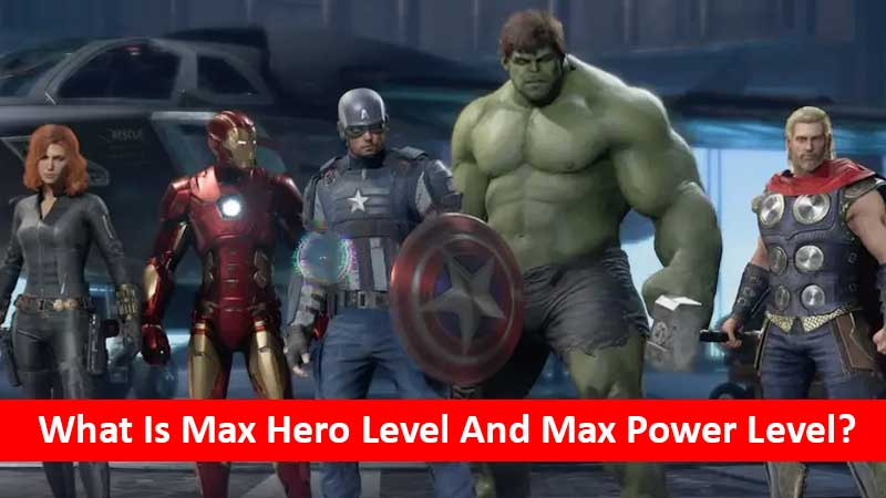What is max hero level and max power level in Marvel's Avengers