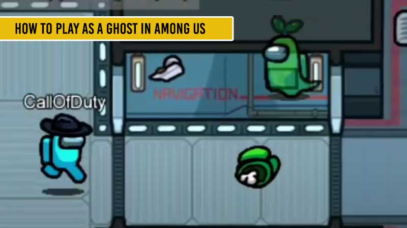 Among Us Ghost Tips How To Play As Ghosts Help Team Win