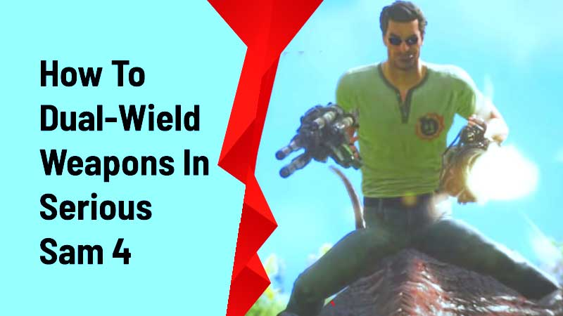 dual wield weapons serious sam 4