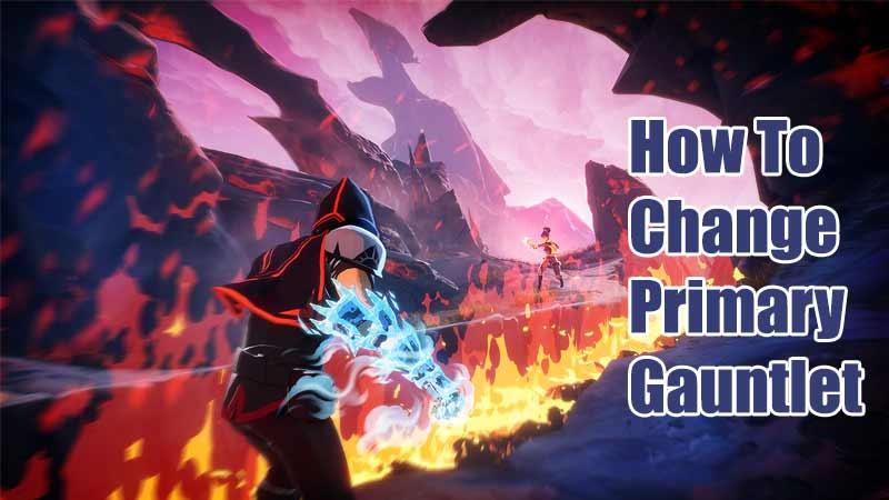 how to change primary gauntlet spellbreak