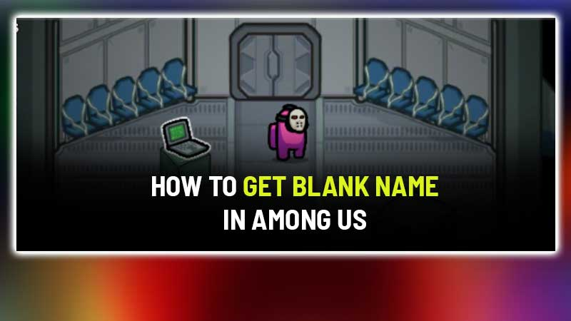 how to get blank invisible name among us - How To Get No Name In Among Us Pc Steam