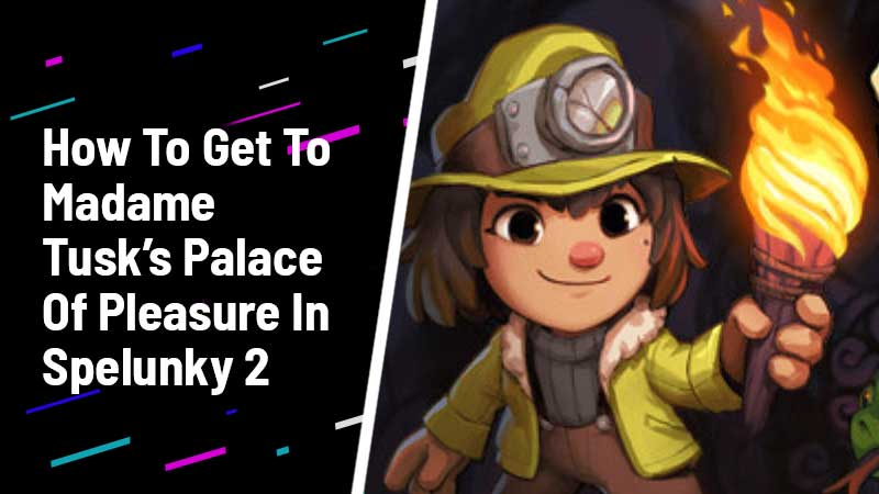 how to get to madame tusk's palace of pleasure in spelunky 2