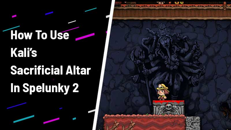 how to use Kali's sacrificial Altar in Spelunky 2