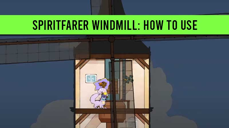 how-to-use-windmill-in-spiritfarer