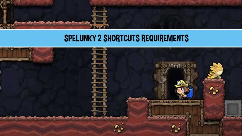spelunky-2-shortcuts-requirements