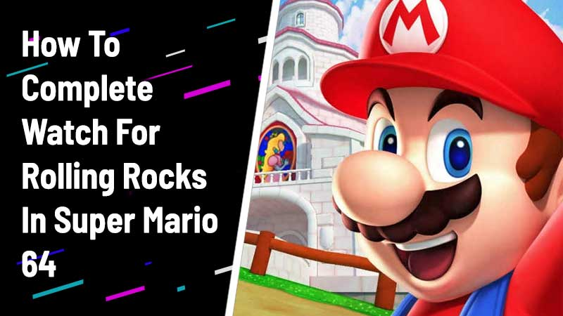 watch for rolling rocks super mario 64