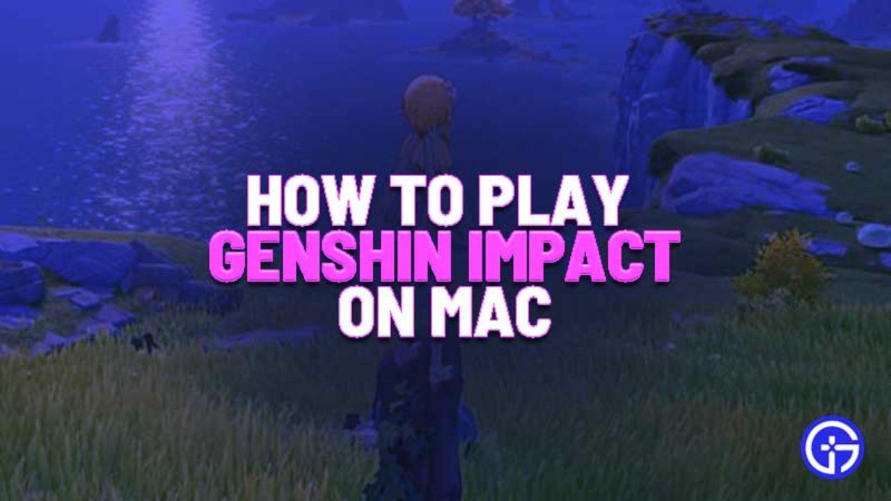 Genshin Impact On Mac Guide How To Play Genshin Impact On Mac