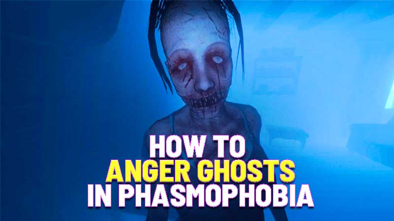 how to anger ghosts in phasmophobia
