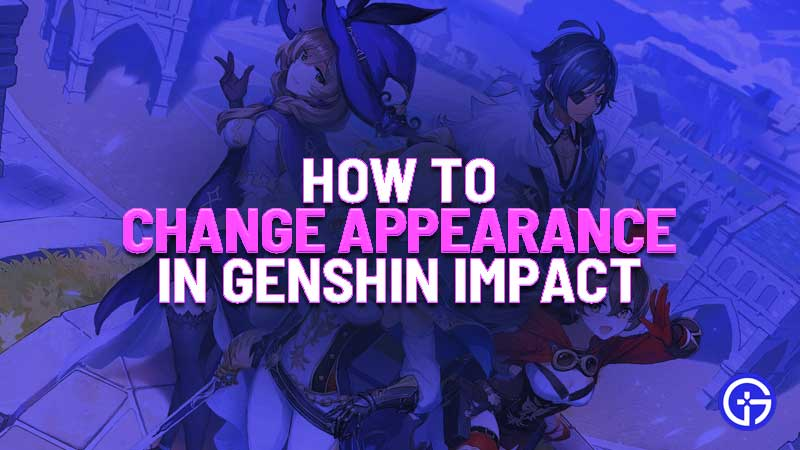 how to change appearance in genshin impact