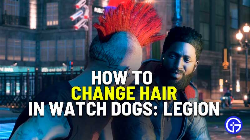 how to change hair in watch dogs legion