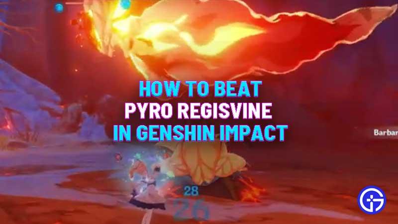how-to-defeat-pyro-regisvine-genshin-impact