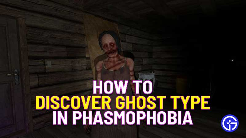 how to discover ghost type in phasmophobia