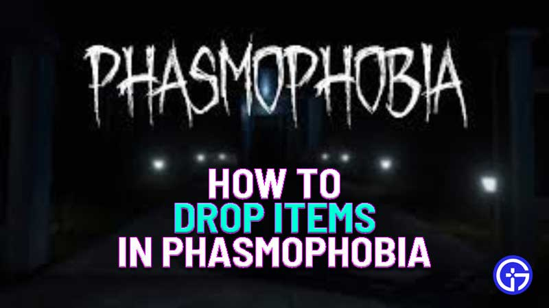 How To Drop Items In Phasmophobia Drop Item Keyboard Control