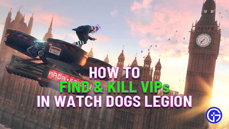 how to find and kill VIPs in Watch Dogs Legion