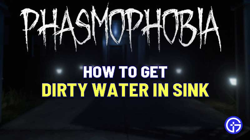 how-to-get-dirty-water-phasmophobia