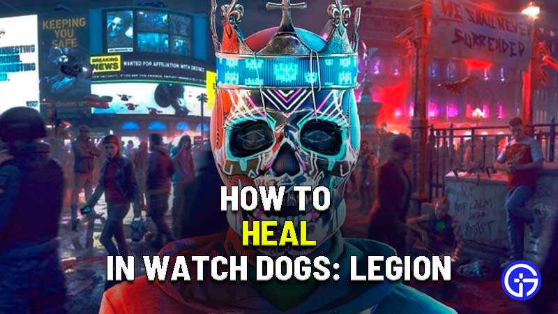 how to heal in watch dogs legion