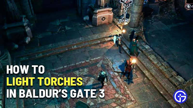 how to light torches in baldurs gate 3