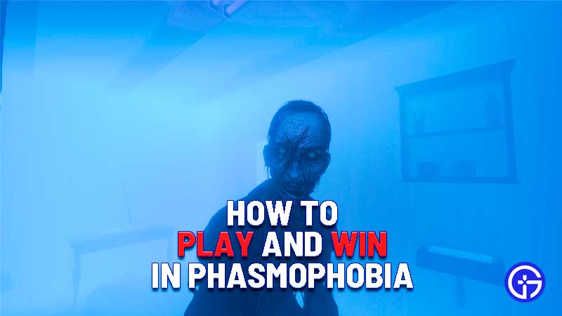 how to play and win phasmophobia