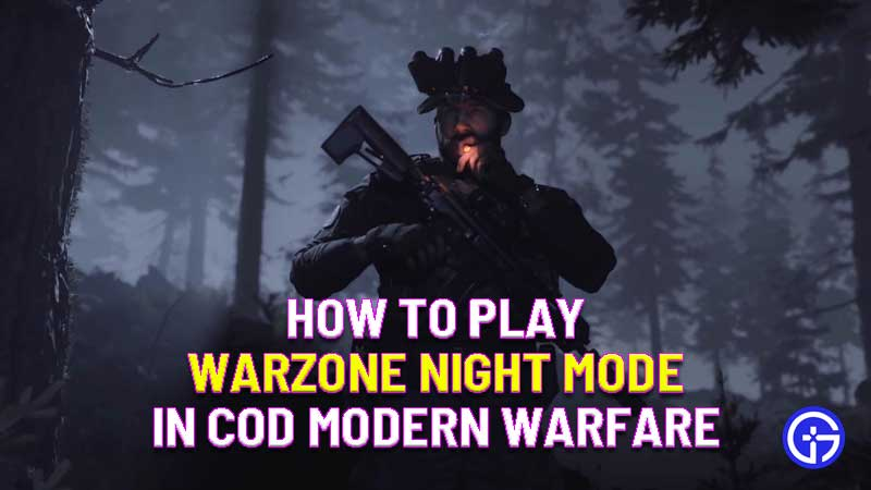 how to play warzone night mode in call of duty modern warfare