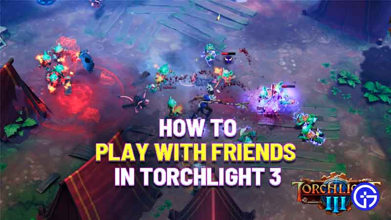 how to play with friends in torchlight 3