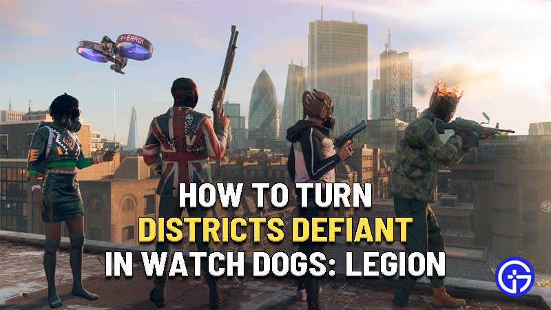 how to turn districts defiant watch dogs legion
