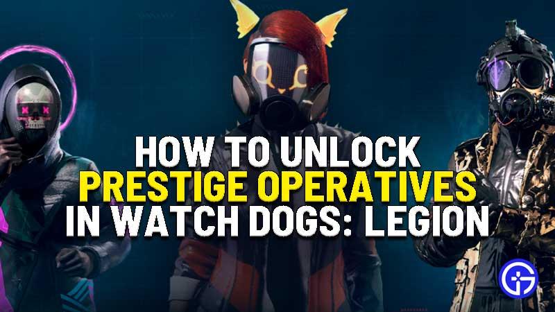 how to unlock prestige operatives in watch dogs legion