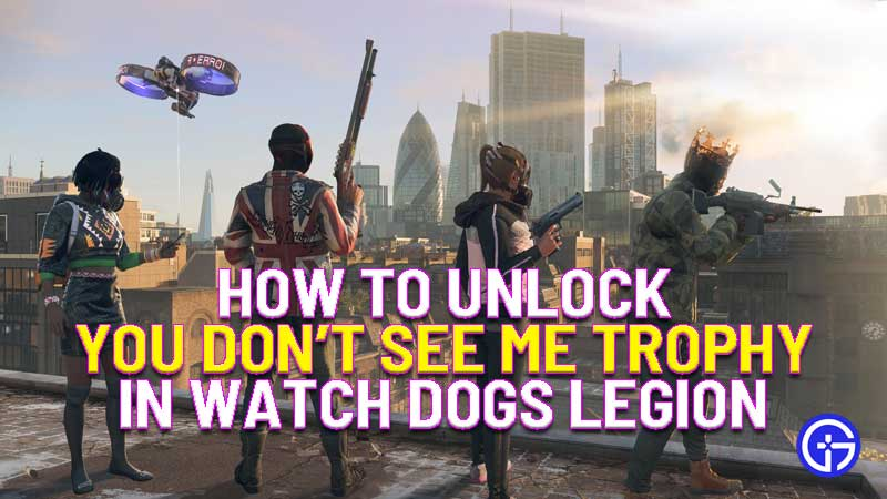 how to unlock you don't see me trophy in watch dogs legion