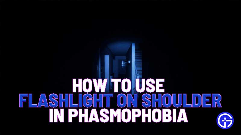 how to use flashlight on shoulder in phasmophobia